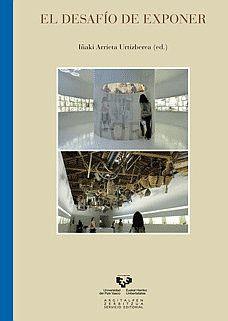 El desafío de exponer : procesos y retos museográficos / Iñaki Arrieta Urtizberea (ed.): http://kmelot.biblioteca.udc.es/record=b1536702~S1*gag