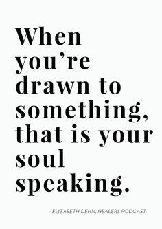"""""""When you're drawn to something, that is your soul speaking."""" - Erin Anderson 