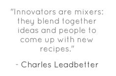 """Innovators are mixers; they blend together ideas and people to come up with new recipes."" #innovation #quote"