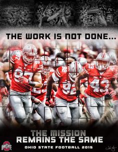 THE WORK IS NOT DONE, THE MISSION REMAINS THE SAME OHIO STATE FOOTBALL 2015-BY KYLE HENDRICKSON.