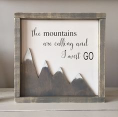 Hey, I found this really awesome Etsy listing at https://www.etsy.com/listing/243404731/the-mountains-are-calling-and-i-must-go