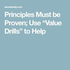 "Principles Must be Proven; Use ""Value Drills"" to Help - Dave Stuart Jr. The Things They Carried, Teacher Problems, Work Ethic, Study Hard, Willpower, Drills, Good To Know, Jr, Affirmations"