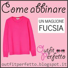 Outfit Perfetto: Come abbinare un MAGLIONE FUCSIA