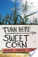"""Turn Here Sweet Corn: Organic Farming Works"" by Atina Diffley — the personal as well as political when an oil company threatens to run a pipeline through their property"
