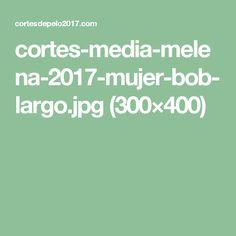 cortes-media-melena-2017-mujer-bob-largo.jpg (300×400)