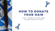 How to donate your hair to associations that create wigs for people suffering from hair loss. Donate Your Hair, Donating Hair, Step By Step Hairstyles, Hair A, Step Guide, Hair Loss, Hair Hacks, Blog, Create