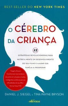 O Cérebro da Criança - 12 Estratégias Para Nutrir A Mente do Seu Filho