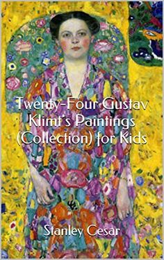 Twenty-Four Gustav Klimt's Paintings (Collection) for Kids by Stanley Cesar, http://www.amazon.com/dp/B00LFZ0XT2/ref=cm_sw_r_pi_dp_Q0PUtb0ZEZN0V