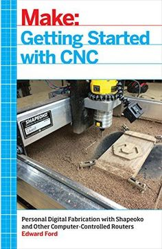 [Free eBook] Getting Started with CNC: Personal Digital Fabrication with Shapeoko and Other Computer-Controlled Routers (Make) Author Edward Ford, Router Diy, Diy Cnc, Router Table, Homemade Cnc Router, Cnc Programming, Programming Tutorial, Dremel, Routeur Cnc, Arduino Cnc