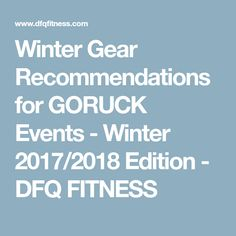 Winter Gear Recommendations for GORUCK Events - Winter 2017/2018 Edition - DFQ FITNESS