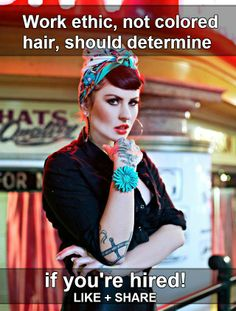 Work ethic, not colored hair, body modification, tattoos, or piercings should determine if you're hired! If you support multi-colored hair, tattoos and piercings at work sign petitions, find interesting facts and discrimination stats at: www.stapaw.com