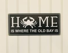 Home is Where the Old Bay is  Steamed Crabs Chesapeake Bay, Ocean City, Baltimore Kitchen Sign