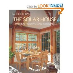 """Read """"The Solar House Passive Heating and Cooling"""" by Daniel D. Chiras available from Rakuten Kobo. Passive solar heating and passive cooling—approaches known as natural conditioning—provide comfort throughout the year b. Passive Solar Homes, Passive House, Casa Mimosa, Modern Architects, Solar House, Heating And Cooling, Passive Cooling, Solar Energy, Renewable Energy"""