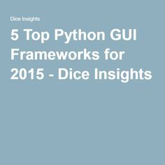 5 Top Python GUI Frameworks for 2015 - Dice Insights