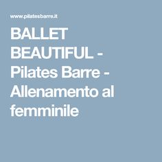 BALLET BEAUTIFUL - Pilates Barre - Allenamento al femminile