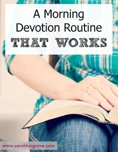 A Morning Devotion Routine That Works!   www.sarahforgrave.com