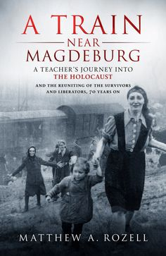 A Train Near Magdeburg: A Teacher's Journey into the Holocaust, and the Reuniting of the Survivors and Liberators, 70 years on Matthew Rozell (Author) Books And Tea, I Love Books, Book Club Books, Book Lists, Good Books, Books To Read, My Books, Reading Lists, Holocaust Books