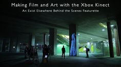 Making Film and Art with the Xbox Kinect - An Exist Elsewhere Behind the Scenes Featurette