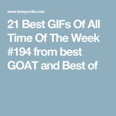 21 Best GIFs Of All Time Of The Week #194 from best GOAT and Best of