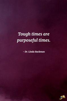 """Tough times are purposeful times."" - Dr. Linda Backman  http://theshiftnetwork.com/?utm_source=pinterest&utm_medium=social&utm_campaign=quote"