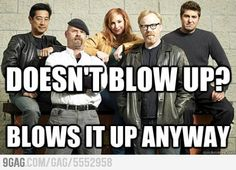 All the time they blow stuff up it is one of the reasons I watch the show