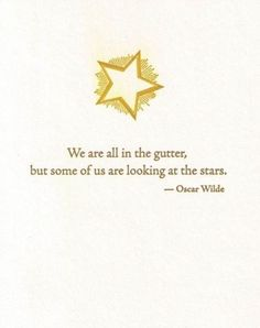 """Irish author, Oscar Wilde, graced us with the quote """"We are all of us in the gutter but some of us are looking at the stars"""", meaning life is all about perception. One can still appreciate the beauty in life even when in an unideal situation. Star Quotes, Book Quotes, Words Quotes, Wise Words, Me Quotes, Sayings, Pretty Words, Cool Words, Meaningful Quotes"""