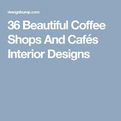 36 Beautiful Coffee Shops And Cafés Interior Designs