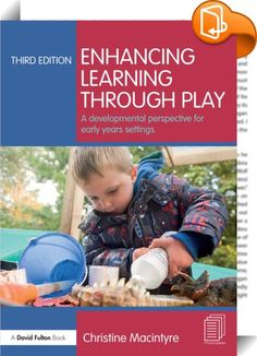 Enhancing Learning through Play    ::  <P>Written to explain why children need to play and offering practical guidance on how to best support children's development through play, this fully updated third edition includes a wealth of new information to reflect recent changes in the curriculum and early years qualifications. </P> <P></P> <P>Featuring new chapters on pretend play and the impact of parenting on child development, the book addresses practitioners key concerns through an acc...