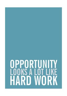 """Opportunity Looks a Lot Like Hard Work"" Buy the poster from ANON free digital download for your phone, tablet and desktop"
