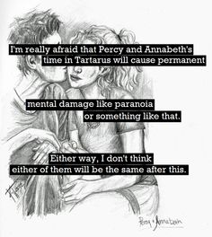 Art by untroubledheart on deviantART.I'm kind f glad this didn't happen.I mean MUSKEG gave percy paranoia!But TARTURUS didn't! Percy Jackson Annabeth Chase, Percy And Annabeth, House Of Hades, Tartarus, Katniss And Peeta, Seaweed Brain, Great Love Stories, Percabeth, The Fault In Our Stars