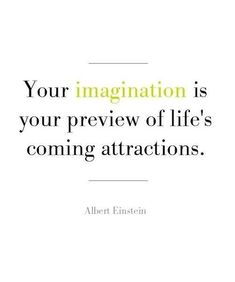 """One of my favorite Law of Attraction quotes! """"Your imagination is your preview of life's comming attractions."""" - Albert Einstein"""