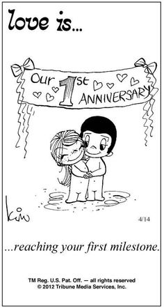 Love is.reaching your first milestone. Happy Anniversary to us ~ ❤ Love Is Cartoon, Love Is Comic, What Is Love, Love You, My Love, First Anniversary Quotes, Dating Anniversary, Anniversary Ideas, Anniversary Message