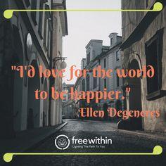 """I'd love for the world to be happier."" Ellen DeGeneres #ellendegeneres #happy #love #kindness #freewithin #freedom #inspiration #quote #qotd"