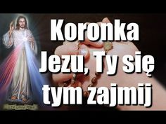 "Koronka ""Jezu, Ty się tym zajmij"" - YouTube Faustina Kowalska, Good Sentences, Divine Mercy, Power Of Prayer, Madonna, Catholic, Christ, Prayers, Positivity"