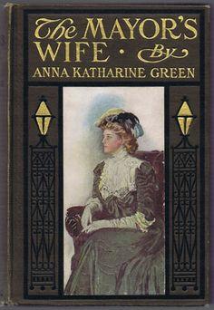 The Mayor's Wife...Anna K.Green   1907