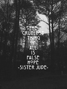 """The cruelest thing of all is false hope"" ~Sister Jude//American Horror Story: Asylum//Jessica Lange"