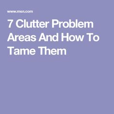 7 Clutter Problem Areas And How To Tame Them
