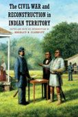 The Civil War and Reconstruction in Indian Territory edited and with an introduction by Bradley R. Clampitt #DOEBibliography