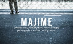 MAJIME: One of several awesome Japanese words that we wish we had words for