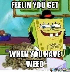 Feeling You Get When You Have Weed - Marijuana Memes