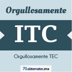Orgullosamente ITC 70 Aniversario   Tecnológico de Monterrey -