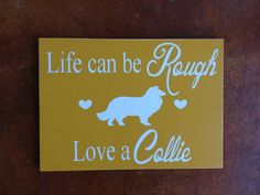 Life Can Be Rough  Love a Collie  Rough by FussyMussyDesigns, $17.00