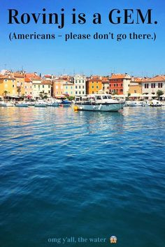 Rovinj, Croatia has stunning views, delicious food, and it's quaint AF. This would be an amazing budget honeymoon or romantic getaway. It's essentially a lesser known, cheaper, cuter Venice. Totally a side of Europe that most people don't see. But Americans - please stay away. It's not for you.