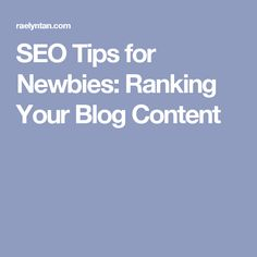 SEO Tips for Newbies: Ranking Your Blog Content