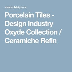 Porcelain Tiles - Design Industry Oxyde Collection / Ceramiche Refin