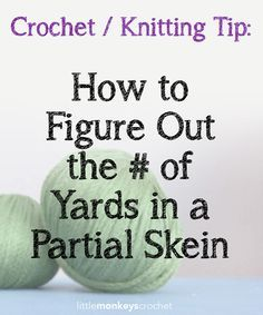 Wondering if there's enough yarn left in that skein to make another pattern? Here's how to figure out how many yards you have in a partial skein of yarn.   by Little Monkeys Crochet
