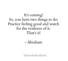 you have two things to do: practice feeling good and watch for the evidence of it Abraham Hicks Manifestation Law Of Attraction, Law Of Attraction Affirmations, Law Of Attraction Quotes, Positive Affirmations, Positive Quotes, Quotes To Live By, Life Quotes, Chakra, A Course In Miracles