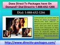 To Access Direct Tv Dish On Demand Movies and Shows dial 1-888-652-1266Gives a call on 1-888-652-1266 to Access Direct Tv Dish it's easy to enjoy all of the amazing titles included with DIRECTV On Demand channels. You'll only need these two things: HD DVR, High-Speed Internet Service.YourDIRECTVtechnician can connect your existing high-speed Internet to your DIRECTV DVR during your installation appointment. Visit us at http://www.directtv-packages.com/