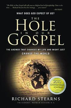 The Hole in Our Gospel: What Does God Expect of Us? The Answer That Changed My Life and Might Just Change the World by Richard Stearns,http://www.amazon.com/dp/0849947006/ref=cm_sw_r_pi_dp_Wv0zsb07NHZZ7VWC