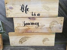 Check out this item in my Etsy shop https://www.etsy.com/listing/540413683/life-is-a-journey-pallet-wall-hanging